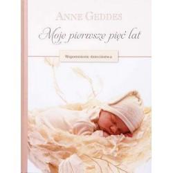 Moje pierwsze pięć lat Wspomnienie dzieciństwa Anne Geddes
