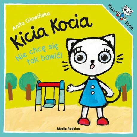 Kicia Kocia. Nie chcę się tak bawić! Anita Głowińska