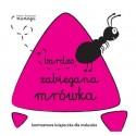 Książeczki Kontrastowe Bardzo zabiegana mrówka WILGA