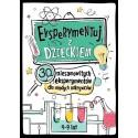 EKSPERYMENTUJ Z DZIECKIEM Eksperymenty dla przedszkolaków