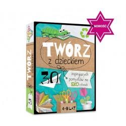 TWÓRZ Z DZIECKIEM 30 pomysłów na eko zabawki